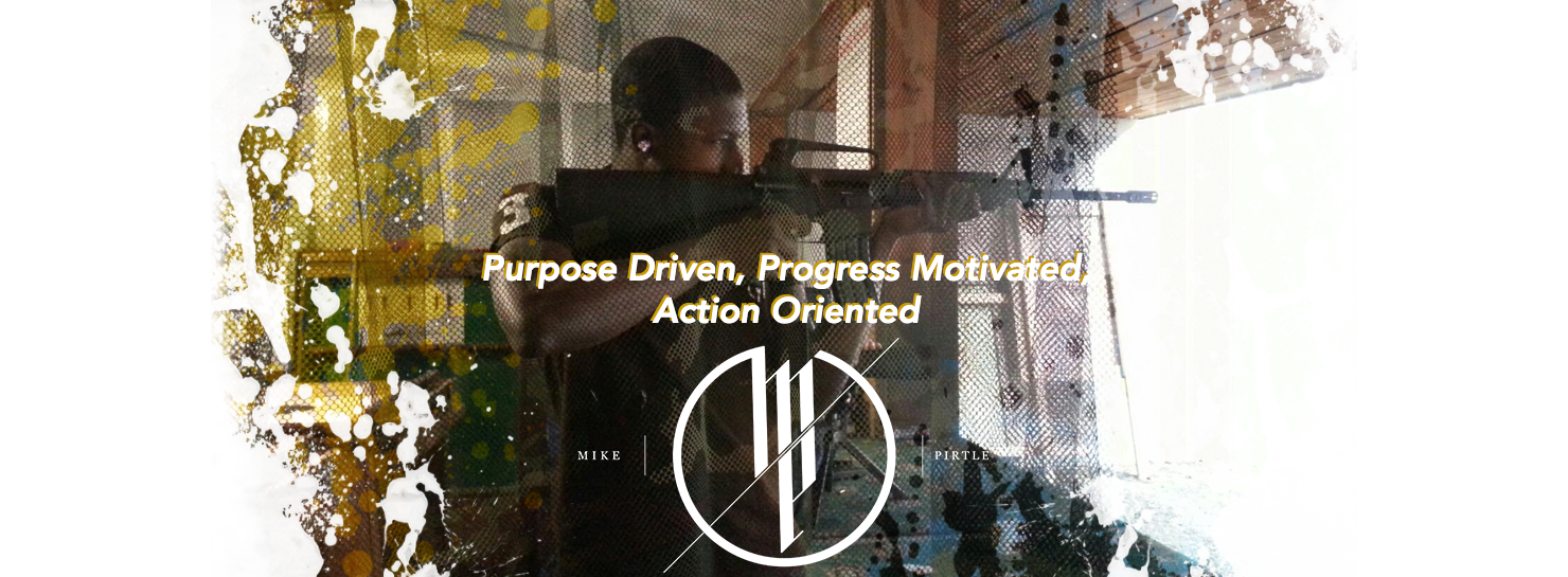 Mike Pirtle | Purpose Driven, Progress Motivated, Action Oriented