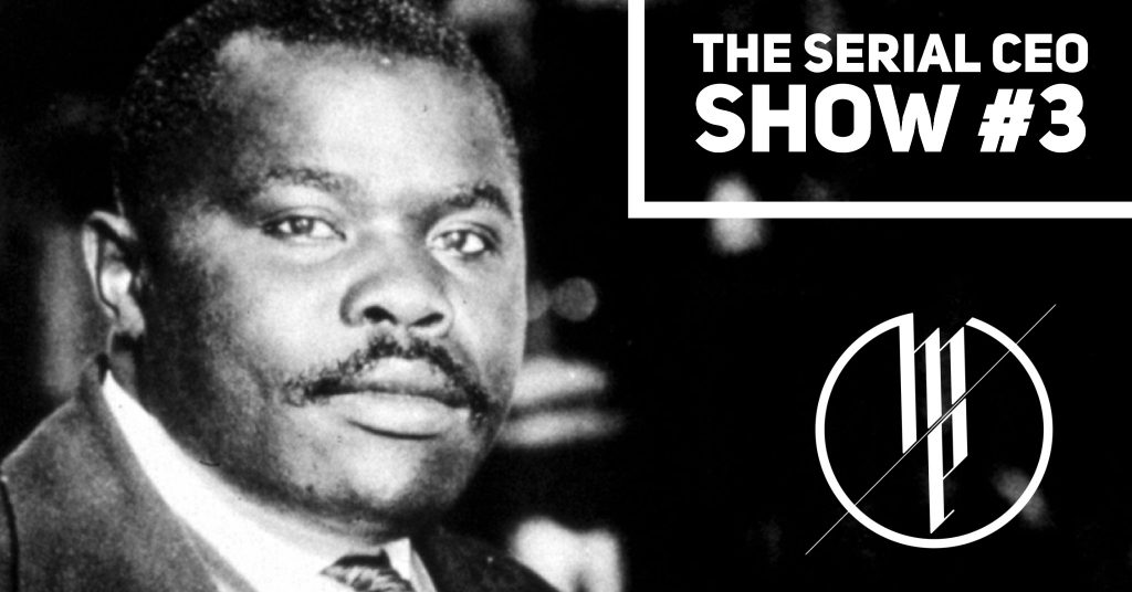 The Serial CEO #2 - Marcus Garvey